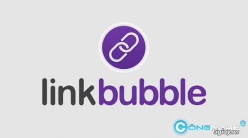 LinkBubble: giup ban mo lien ket nhanh, tiet kiem thoi gian