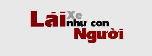 """""""Lai xe nhu con Nguoi"""" – Loi keu goi khan thiet sau nhung noi am anh tai nan"""