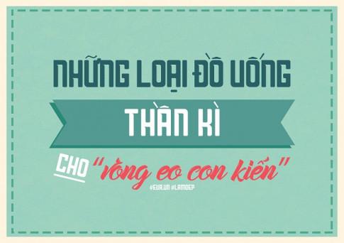 "Nhung loai do uong than ky cho ""vong eo con kien"" tuc khac"